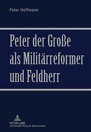 Peter der Große als Militärreformer und Feldherr