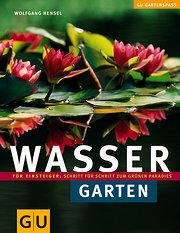 Wassergarten: Für Einsteiger: Schritt für Schritt zum grünen Paradies (GU Gartenspaß)