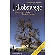 Jakobswege: Württemberg - Baden - Franken - Schweiz. Mit dem Weg von Rothenburg nach Rottenburg